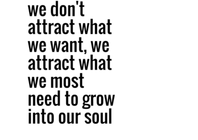 we don't attract what we want, we attract