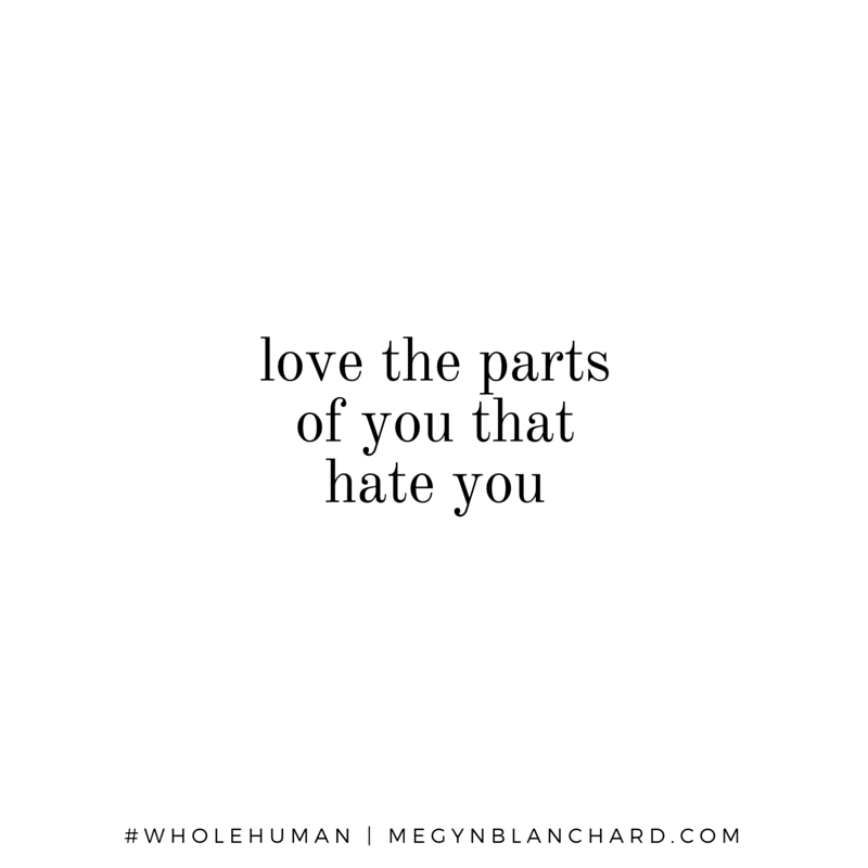 Love the parts of you that hate you