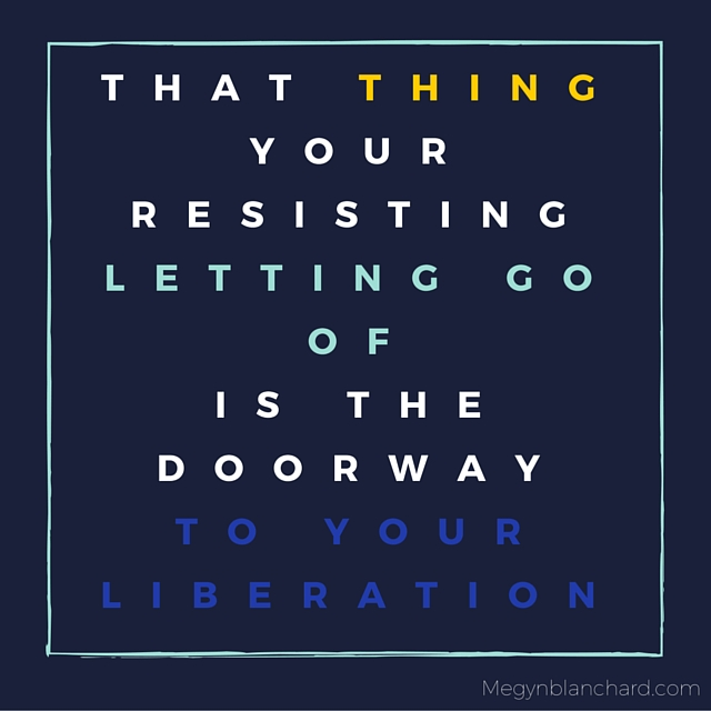 That thing you are resisting letting go of