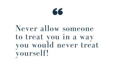 Never allow someone to treat you in a way you would never treat yourself. How to have healthy standards and boundaries in relationships.