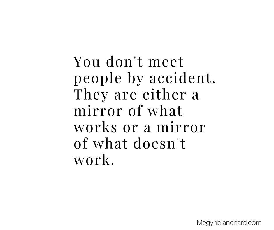 you don't meet people by accident. visit www.megynblanchard.com for more practical self help and a free self love e course