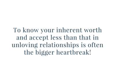 To know your inherent worth and accept less than that in unloving relationships