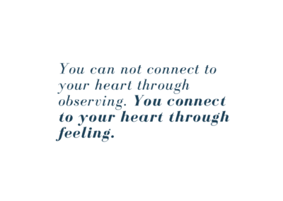 You can not connect to your heart by observing it through your mind.