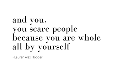 and you, you scare people