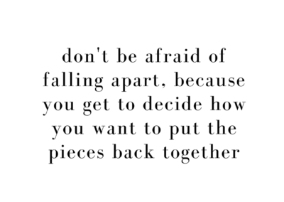 don't be afraid of falling apart