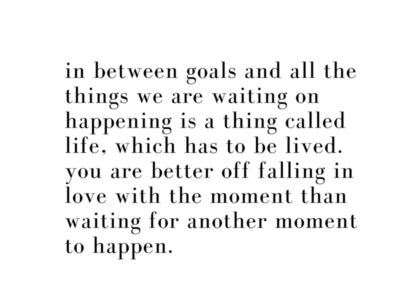 in between goals and all the things we are waiting on