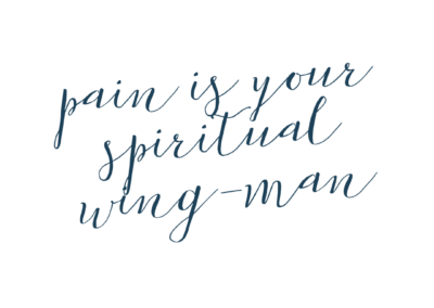 pain is your spiritual wing man