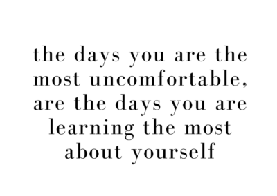 the days you are the most uncomfortable