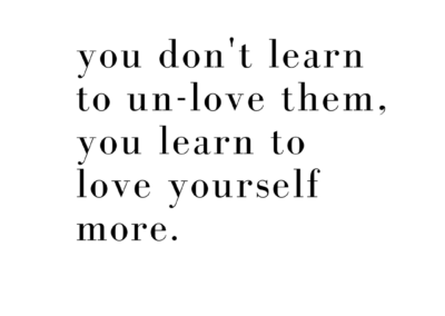you don't learn to unlove them, you learn to love