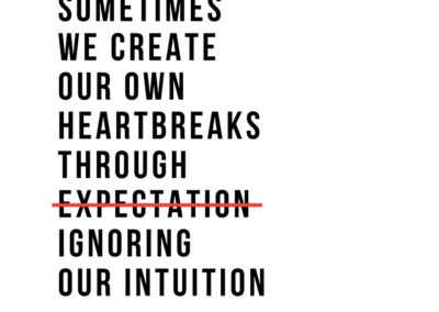 sometimes we create our own heartbreaks through ignoring our intution