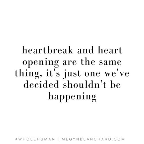 heartbreak and heart opening are the same thing. How to heal your broken heart. Read more MegynBlanchard.com